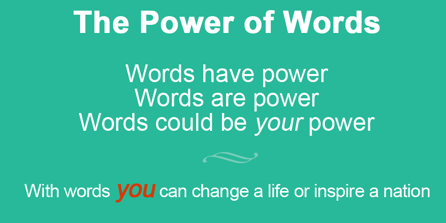 The power of words, your words, your power